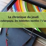 Moi, cyberpapy, les tablettes tactiles ? J'adore !