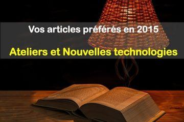 Vos articles préférés en 2015 : ateliers et nouvelles technologies